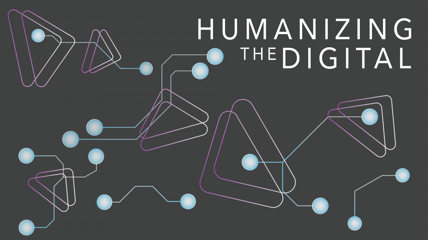 Humanizing the Digital